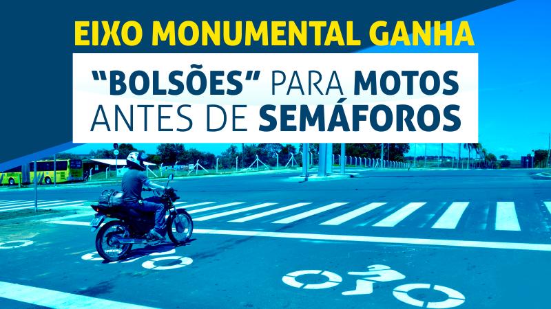 Implantados 33 bolsões de motos nas vias S1 e N1, em Brasília. Os bolsões são espaços exclusivos nos cruzamentos e semáforos para motociclistas e visam reduzir os acidentes e aumentar a fluidez no trânsito, evitando o conflito entre automóveis e motocicletas. As vias S1 e N1 foram escolhidas para a implantação da iniciativa em função dos índices de acidentes envolvendo motocicletas, principalmente nos horários de pico.